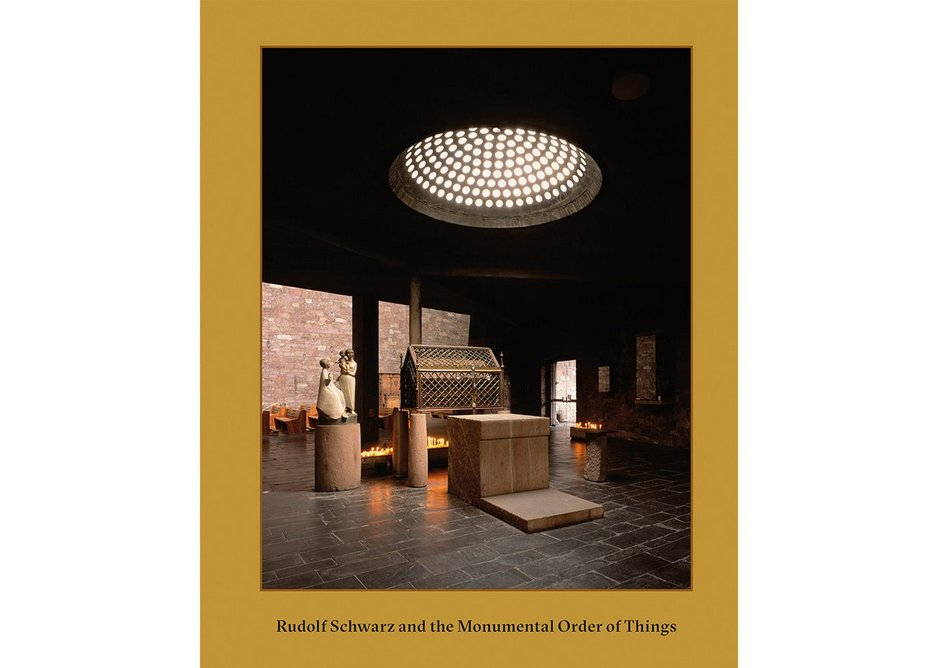 Rudolf Schwarz and the Monumental Order of Things Adam Caruso and Helen Thomas eds. gta Verlag HB £70