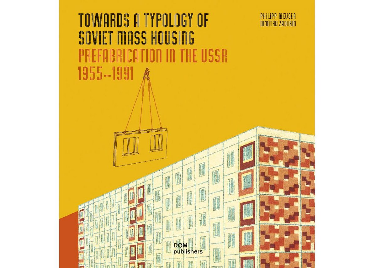 Towards a Typology of Mass Housing. Prefabrication in the USSR 1955-1991 (Dom publishing)