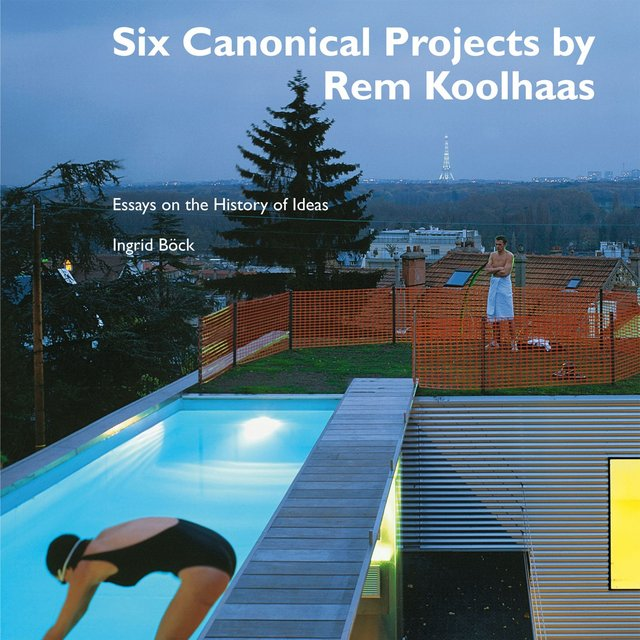Six Canonical Projects by Rem Koolhaas