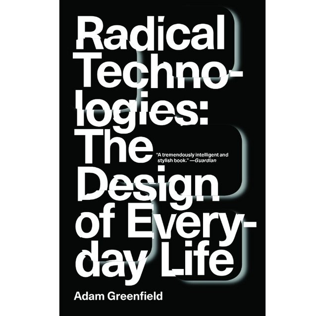 Radical Technologies: The Design of Everyday Life, will give you pause for thought