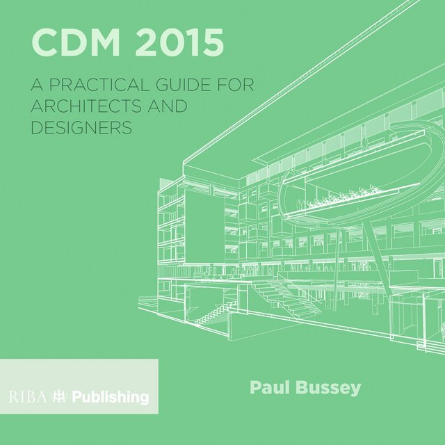 CDM 2015 - A Practical Guide for Architects & Designers