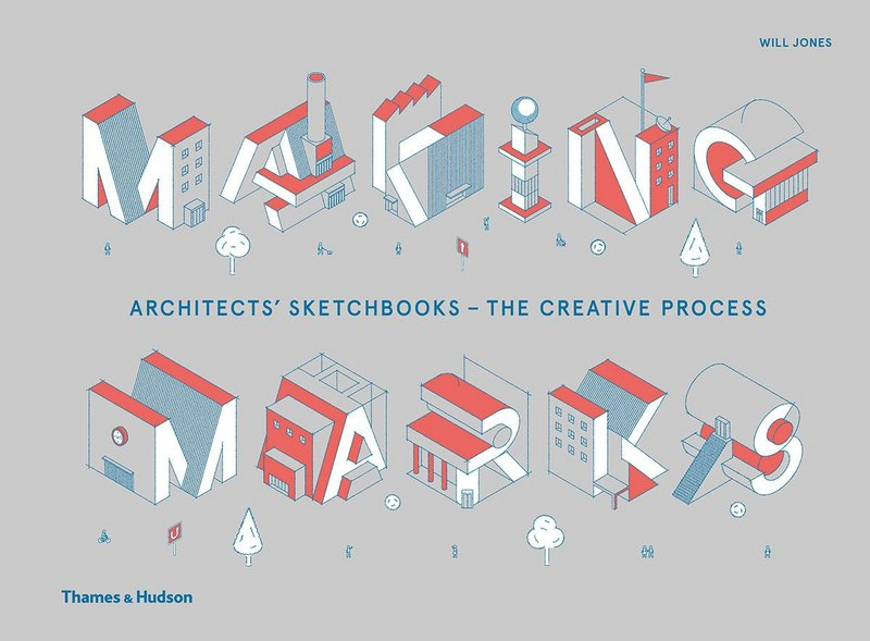 Making Marks: Architects' Sketchbooks – The Creative Process by Will Jones is published by Thames & Hudson.