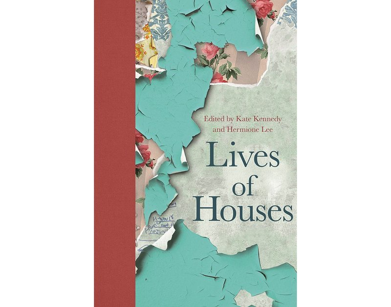 Lives of Houses, edited by Kate Kennedy and Hermione Lee, Princeton University Press.